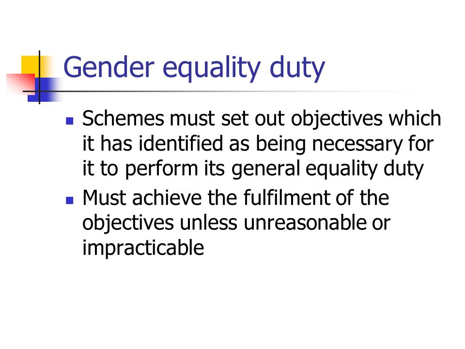 Gender equality duty Schemes must set out objectives which it has identified as being necessary for it to perform its general equality duty.