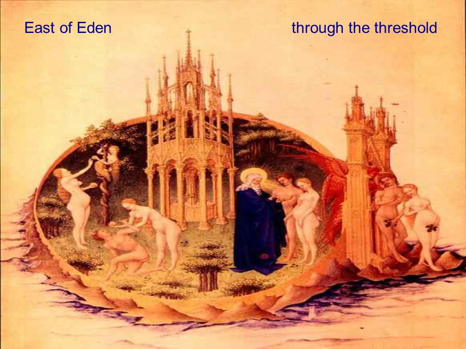 East of Eden through the threshold