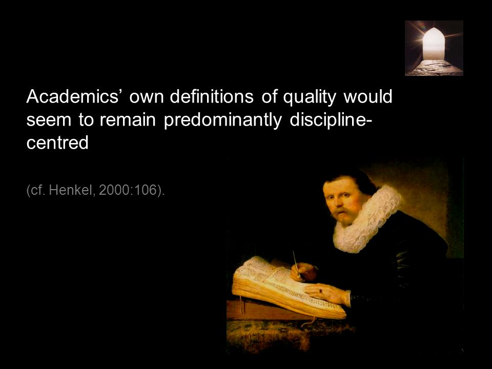 Academics' own definitions of quality would seem to remain predominantly discipline-centred (cf.