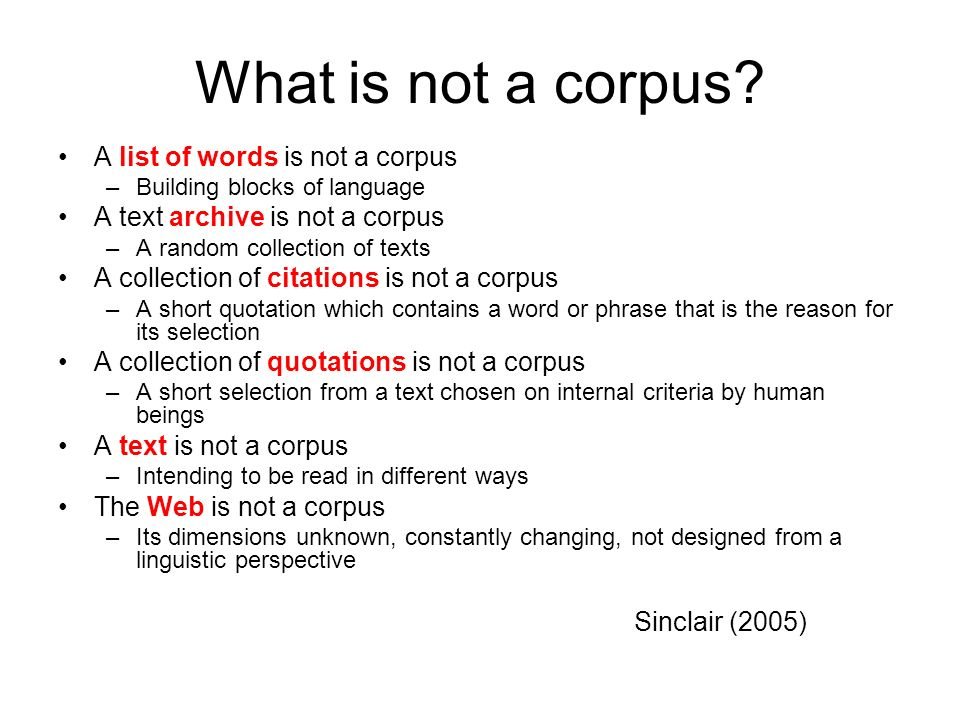 What is not a corpus A list of words is not a corpus