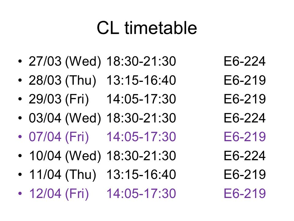 CL timetable 27/03 (Wed) 18:30-21:30 E6-224