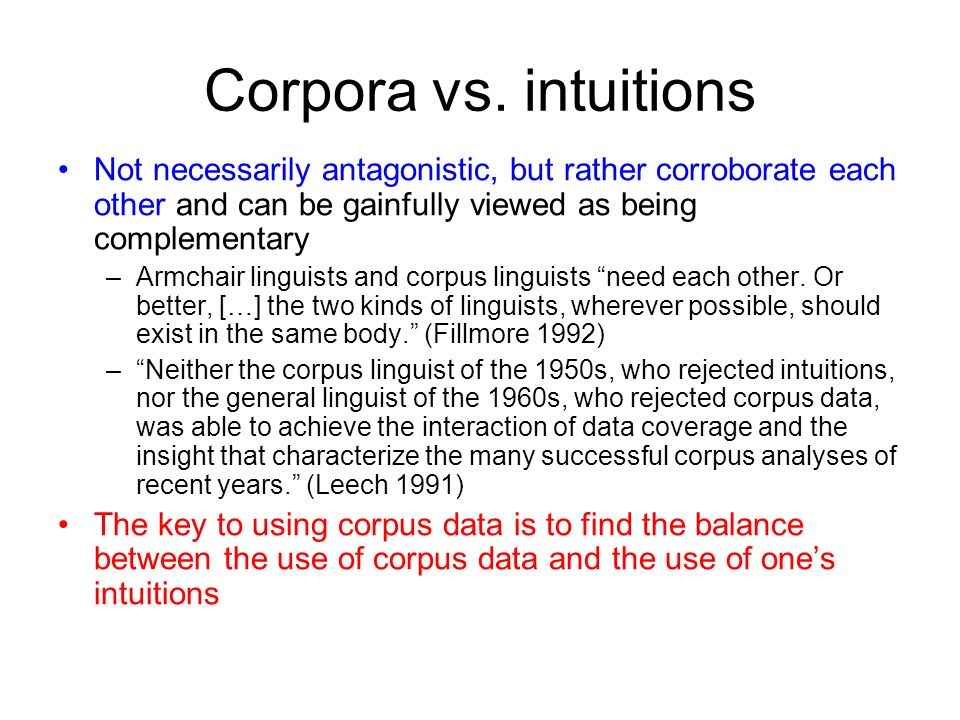 Corpora vs. intuitions Not necessarily antagonistic, but rather corroborate each other and can be gainfully viewed as being complementary.