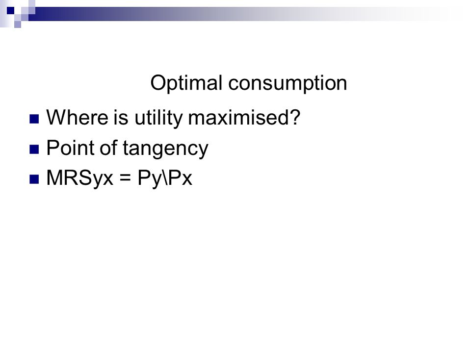 Optimal consumption Where is utility maximised Point of tangency MRSyx = Py\Px