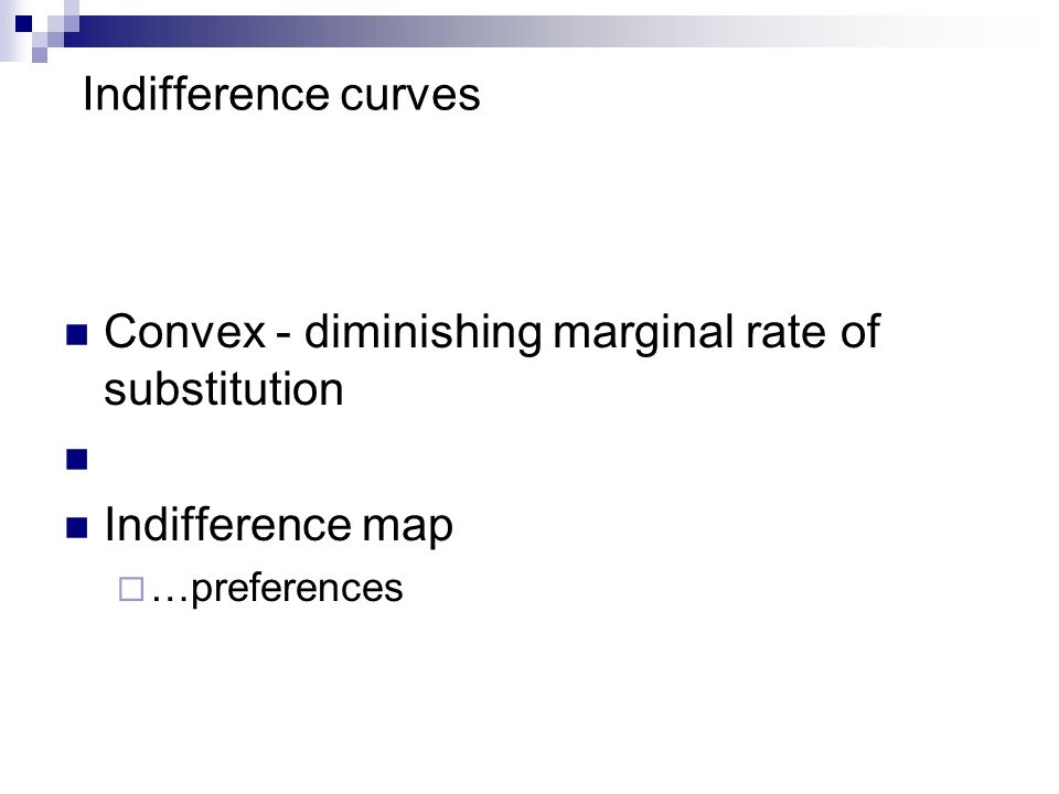 Convex - diminishing marginal rate of substitution