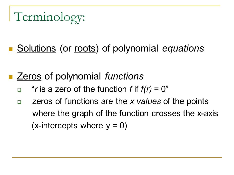 Terminology: Solutions (or roots) of polynomial equations