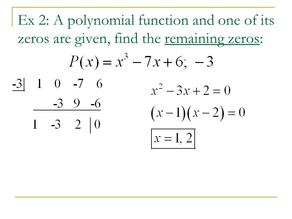 Ex 2: A polynomial function and one of its zeros are given, find the remaining zeros: