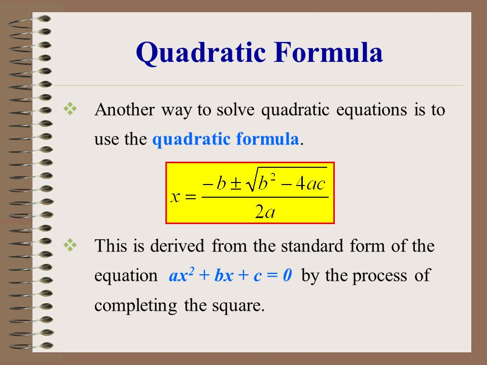 Quadratic Formula Another way to solve quadratic equations is to use the quadratic formula.