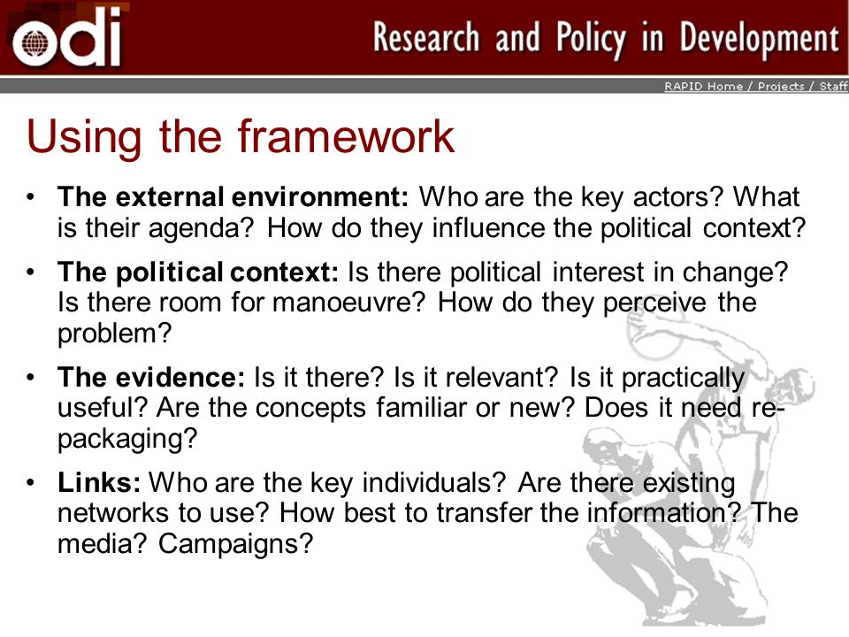 Using the framework The external environment: Who are the key actors What is their agenda How do they influence the political context