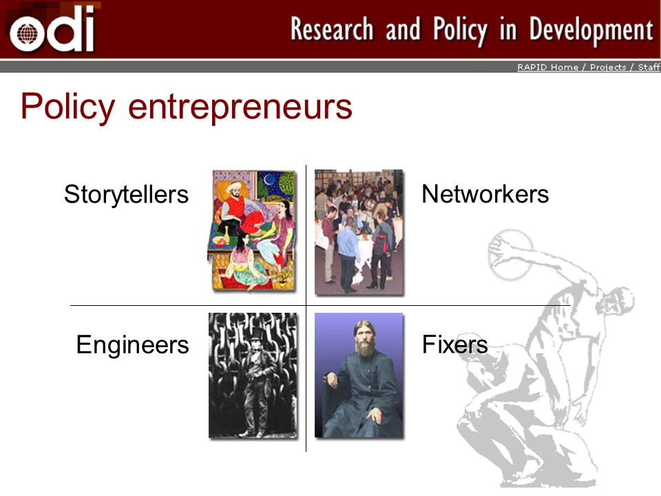 Policy entrepreneurs Storytellers Networkers Engineers Fixers