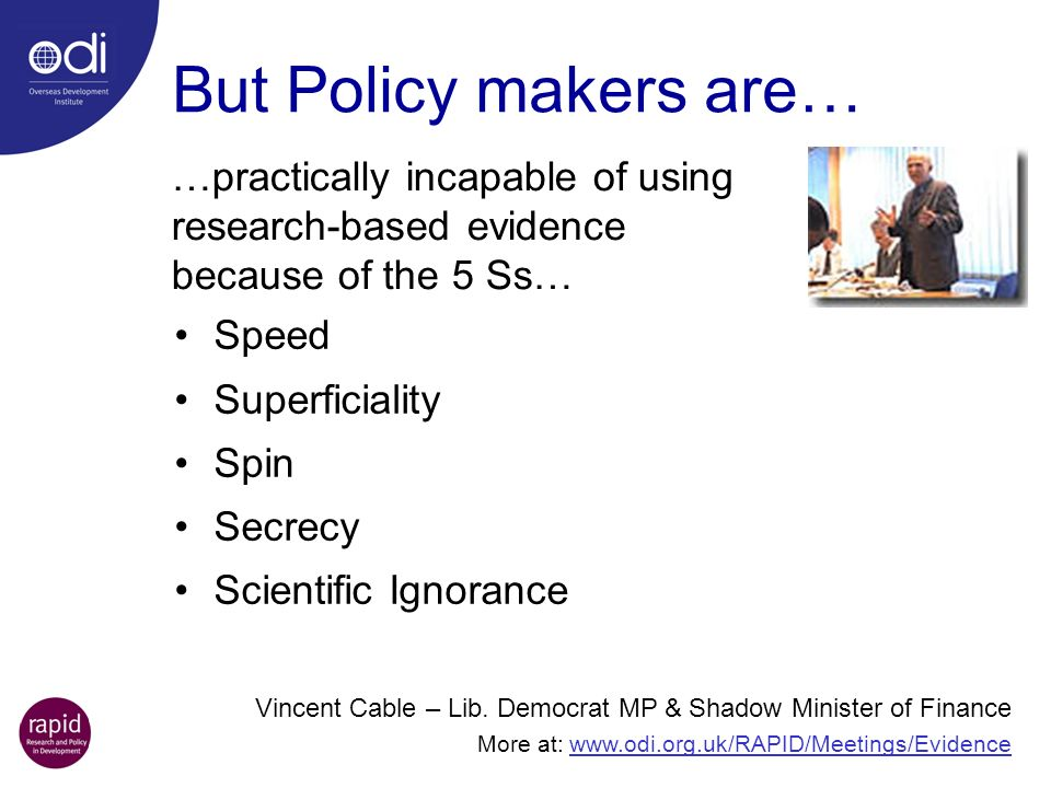But Policy makers are… …practically incapable of using research-based evidence because of the 5 Ss…