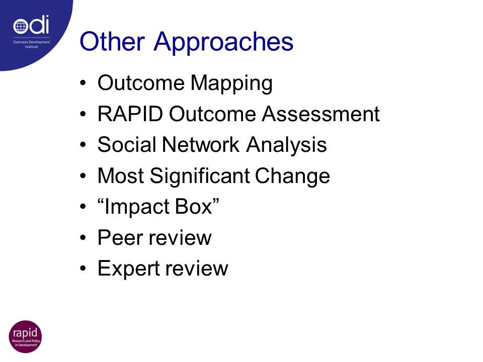 Other Approaches Outcome Mapping RAPID Outcome Assessment