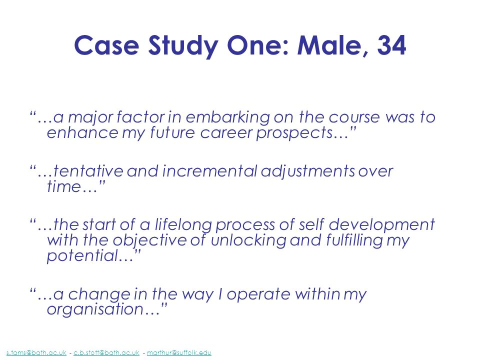 Case Study One: Male, 34 …a major factor in embarking on the course was to enhance my future career prospects…