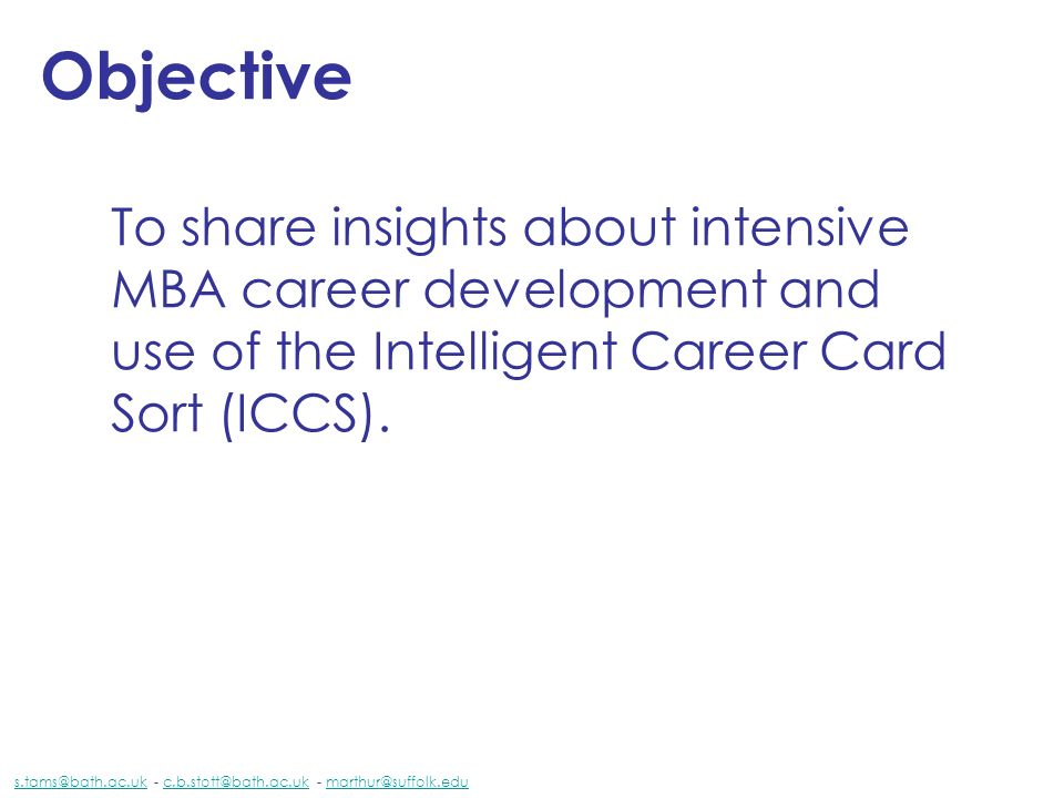Objective To share insights about intensive MBA career development and use of the Intelligent Career Card Sort (ICCS).