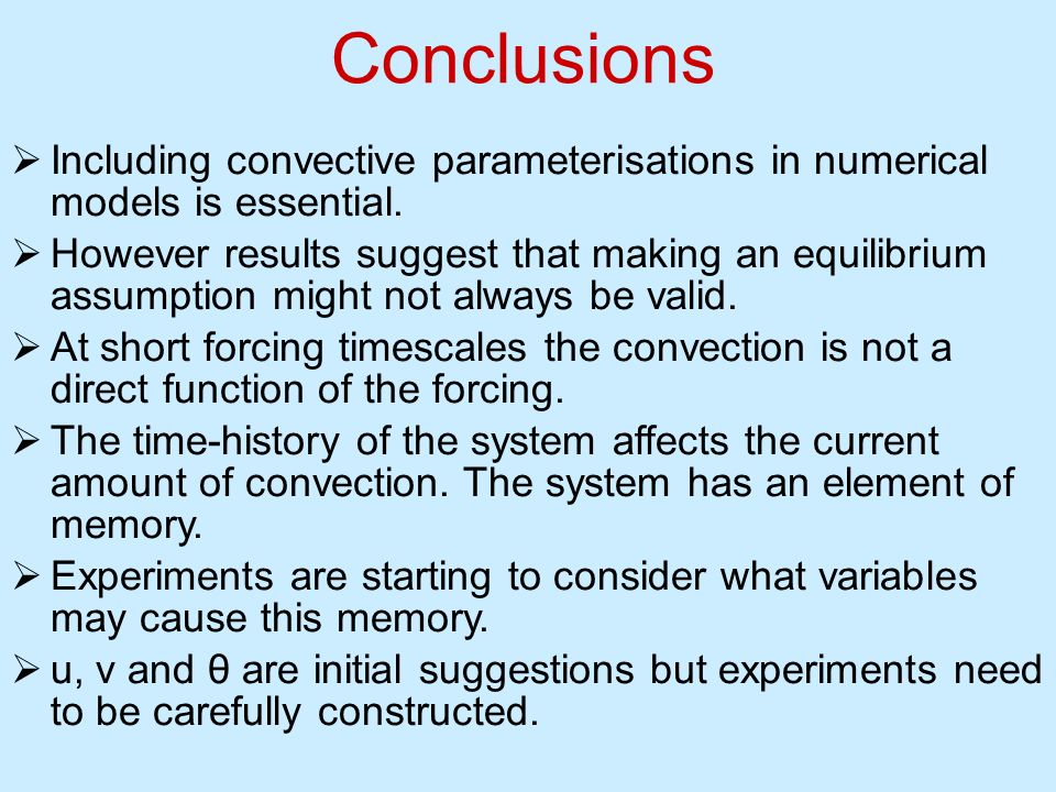 Conclusions Including convective parameterisations in numerical models is essential.