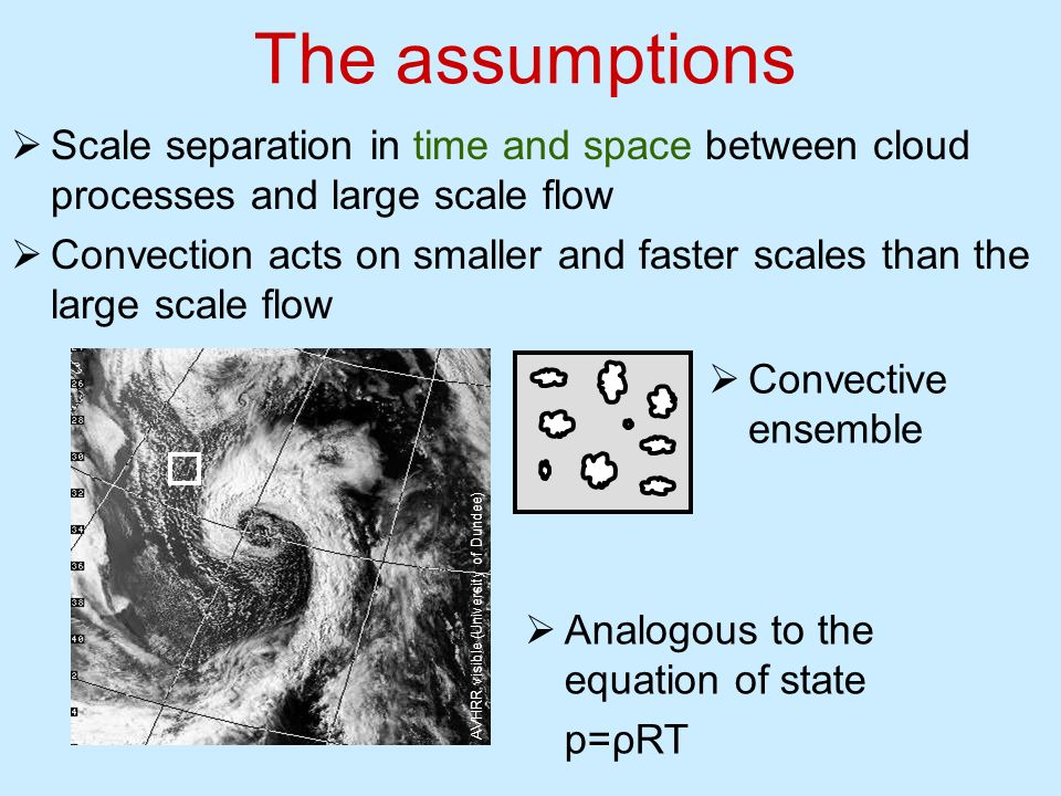 The assumptions Scale separation in time and space between cloud processes and large scale flow.