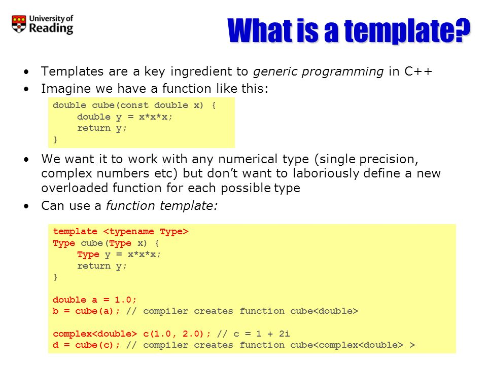 What is a template Templates are a key ingredient to generic programming in C++ Imagine we have a function like this: