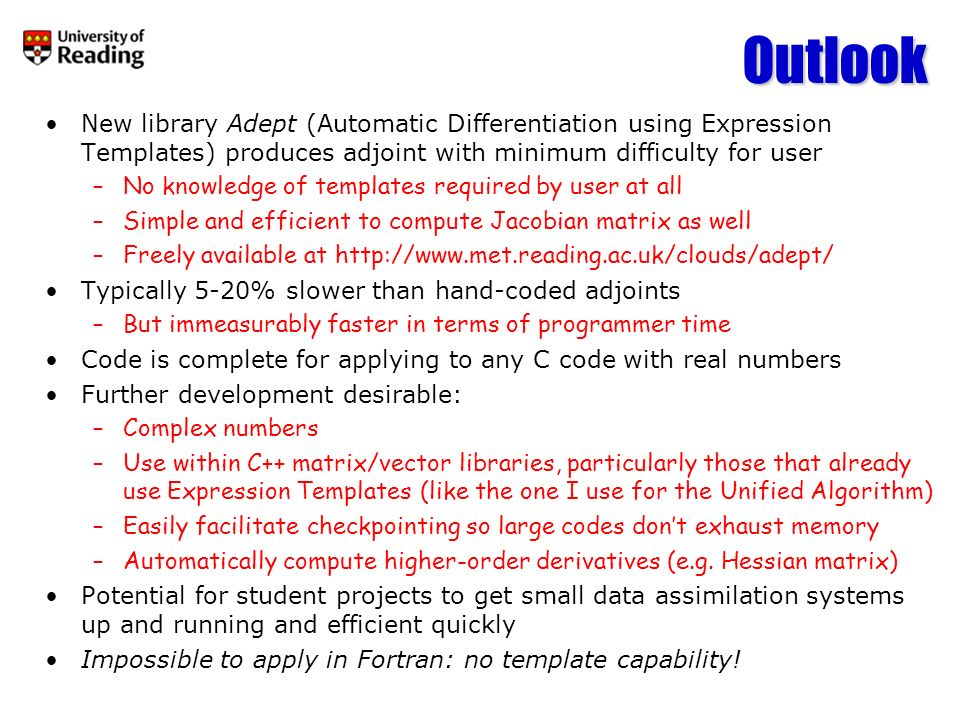 Outlook New library Adept (Automatic Differentiation using Expression Templates) produces adjoint with minimum difficulty for user.