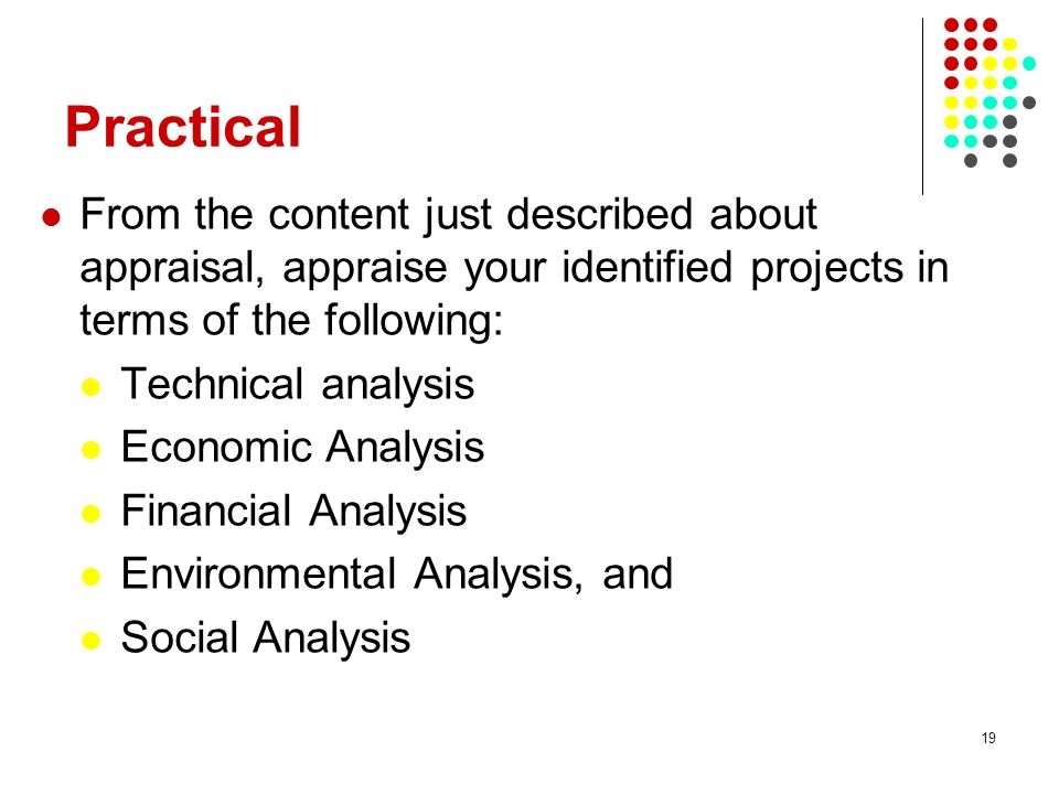 Practical From the content just described about appraisal, appraise your identified projects in terms of the following: