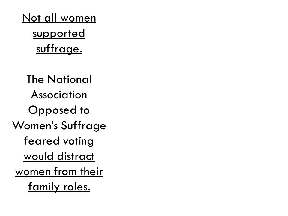 Not all women supported suffrage.