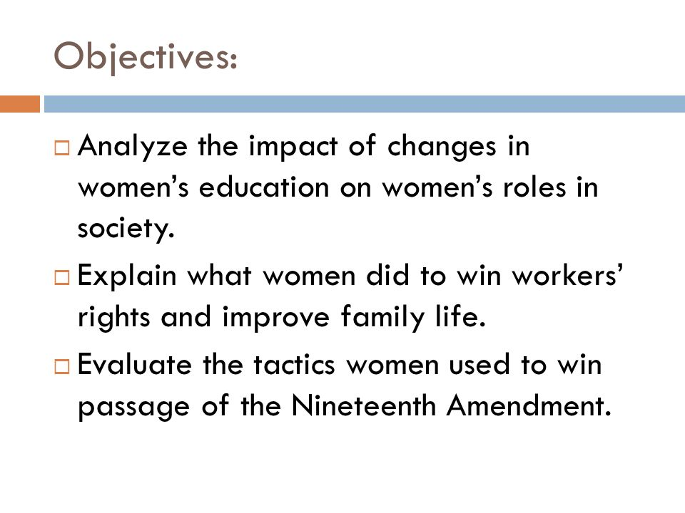 Objectives: Analyze the impact of changes in women's education on women's roles in society.