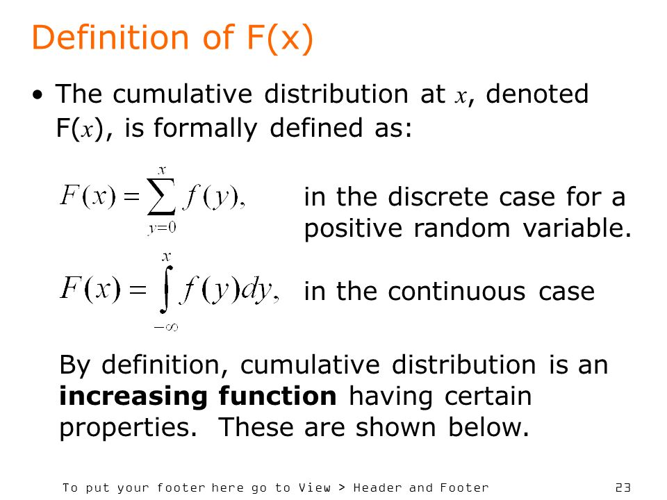 Definition of F(x) The cumulative distribution at x, denoted F(x), is formally defined as: in the discrete case for a positive random variable.