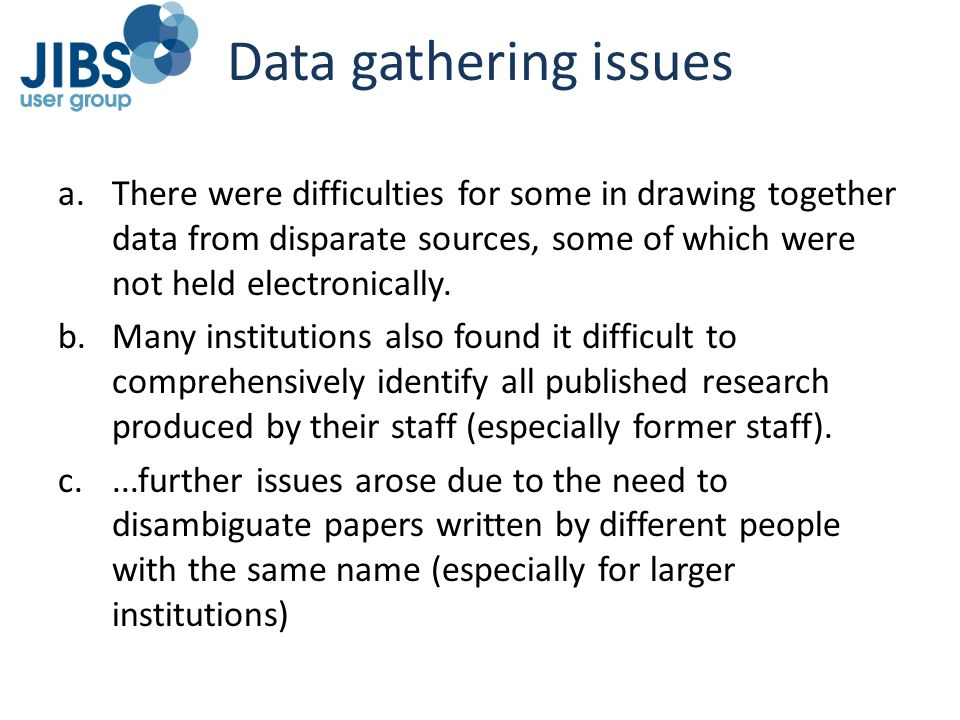 Data gathering issues There were difficulties for some in drawing together data from disparate sources, some of which were not held electronically.