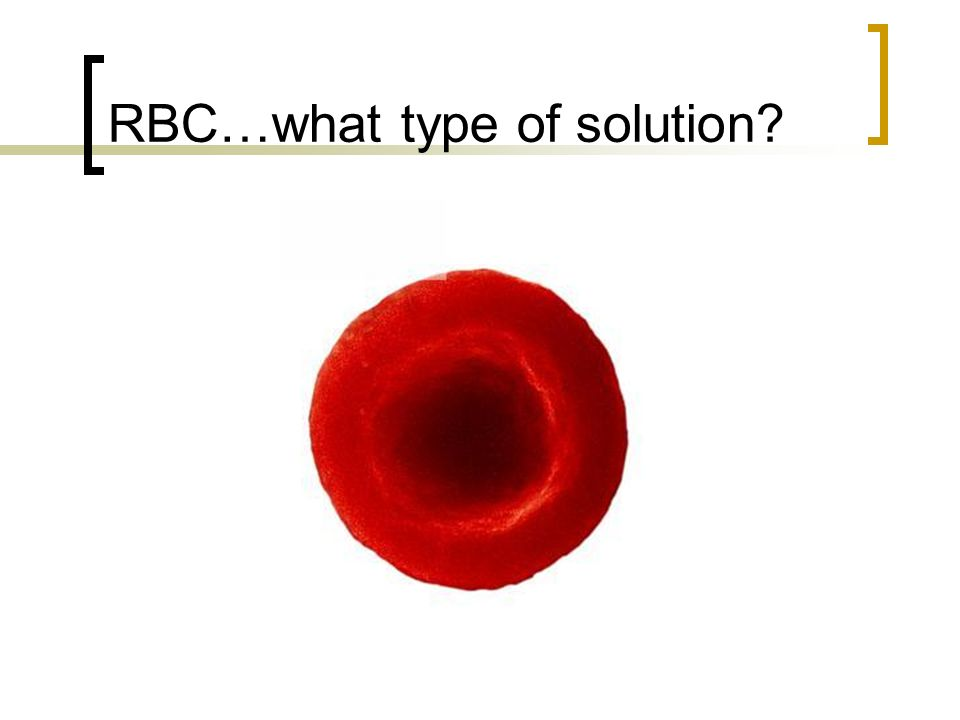 RBC…what type of solution