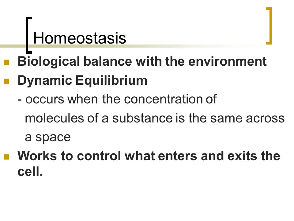 Homeostasis Biological balance with the environment