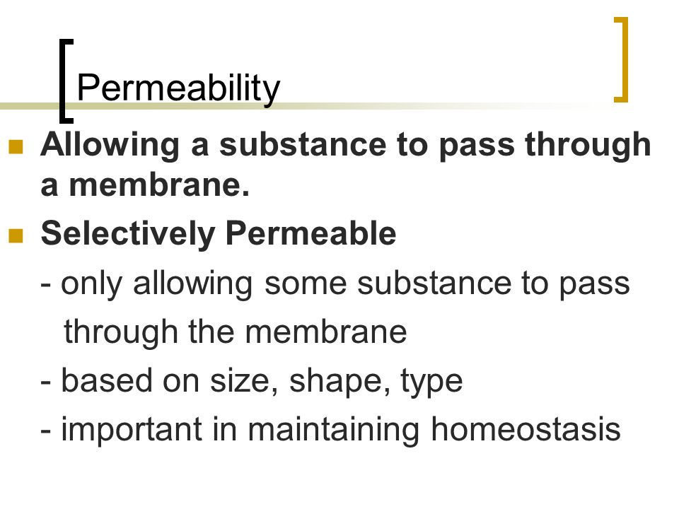 Permeability Allowing a substance to pass through a membrane.