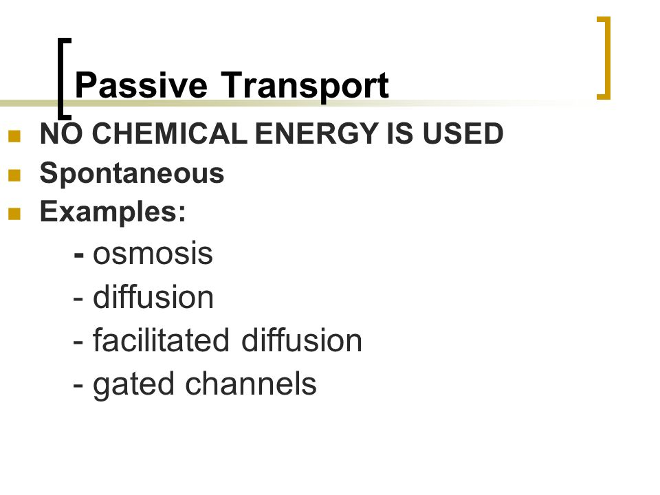 Passive Transport - diffusion - facilitated diffusion - gated channels