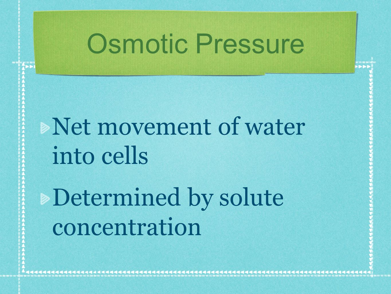 Osmotic Pressure Net movement of water into cells