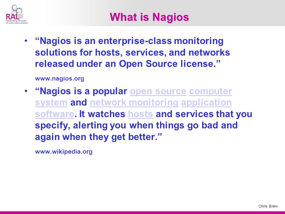 What is Nagios Nagios is an enterprise-class monitoring solutions for hosts, services, and networks released under an Open Source license.