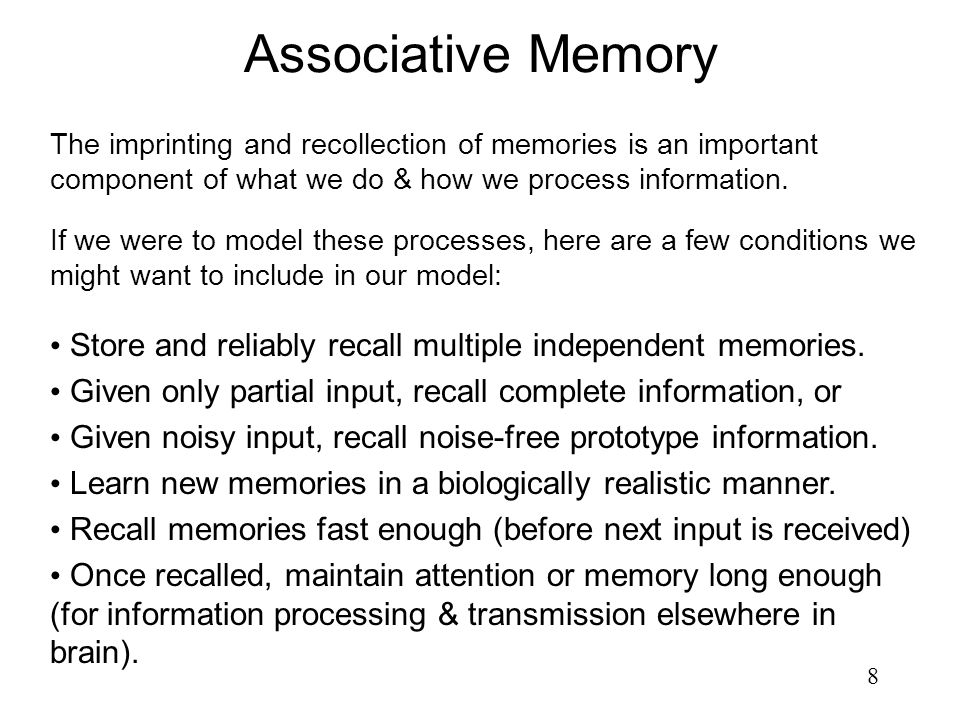 Associative Memory The imprinting and recollection of memories is an important component of what we do & how we process information.