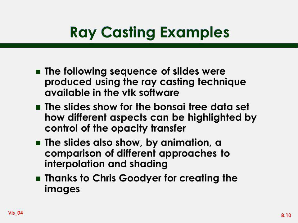Ray Casting Examples The following sequence of slides were produced using the ray casting technique available in the vtk software.