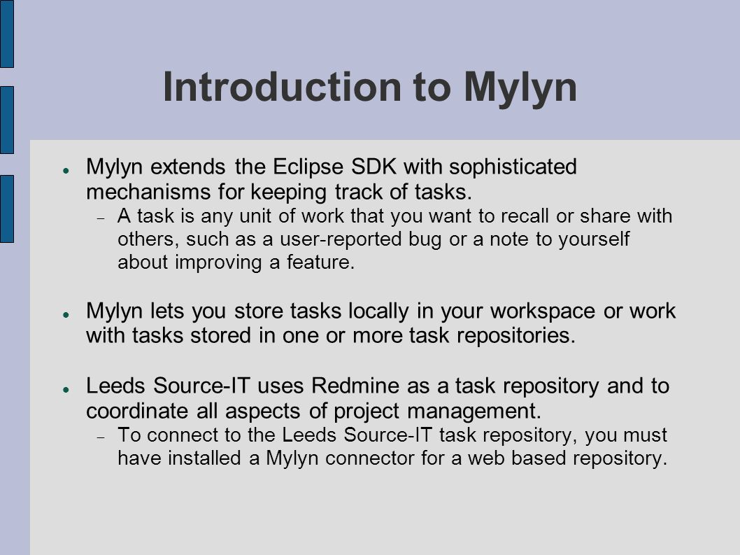 Introduction to Mylyn Mylyn extends the Eclipse SDK with sophisticated mechanisms for keeping track of tasks.