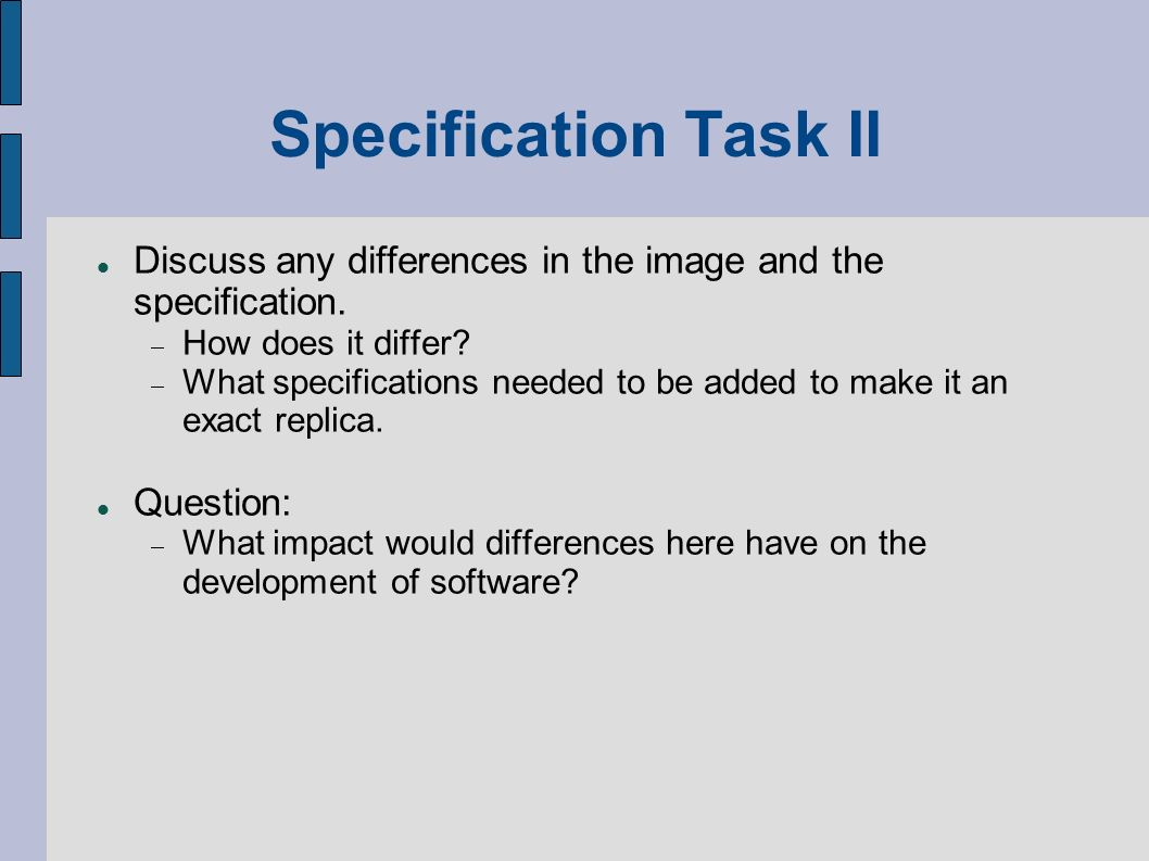 Specification Task II Discuss any differences in the image and the specification. How does it differ