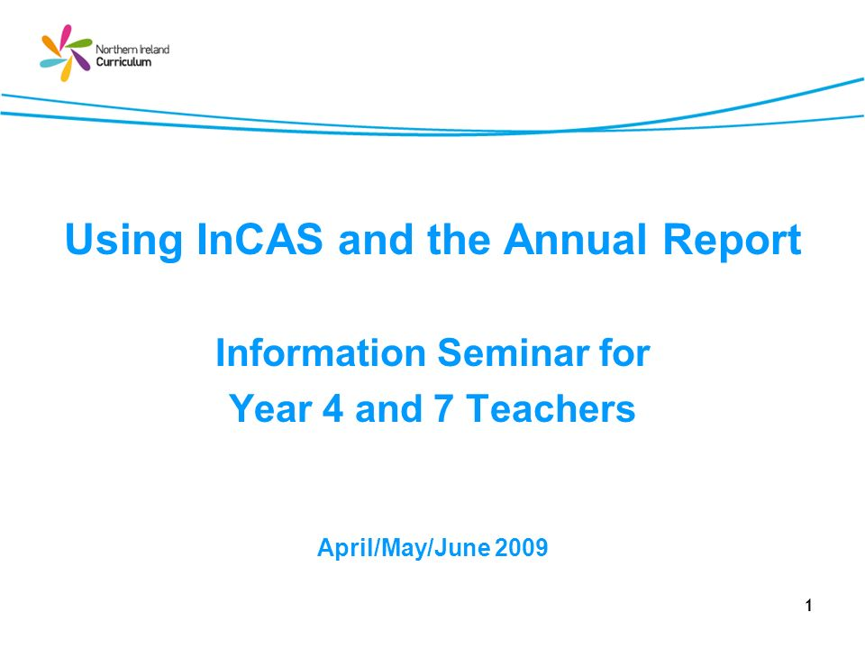 Using InCAS and the Annual Report Information Seminar for