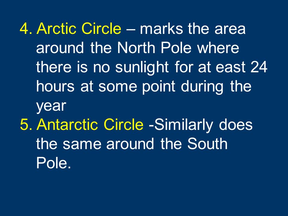 4. Arctic Circle – marks the area around the North Pole where there is no sunlight for at east 24 hours at some point during the year