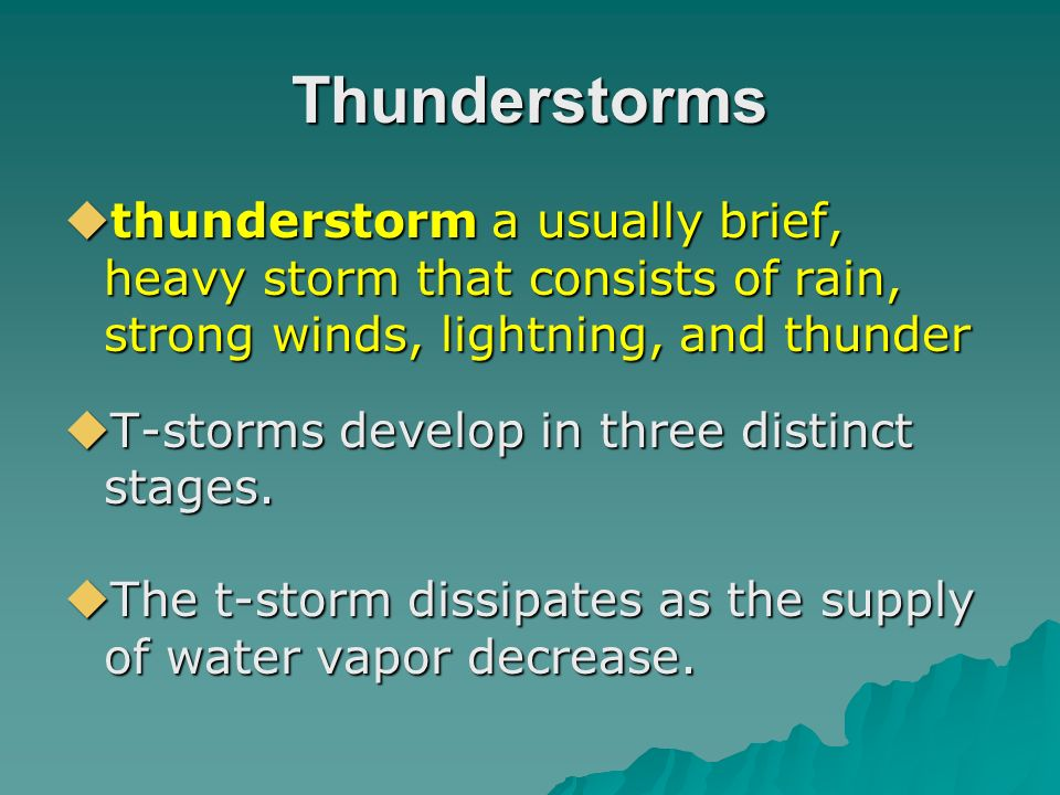 Thunderstorms thunderstorm a usually brief, heavy storm that consists of rain, strong winds, lightning, and thunder.