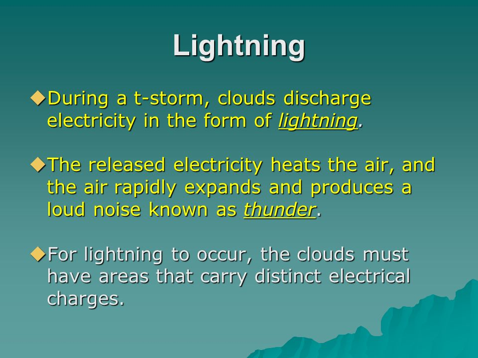 Lightning During a t-storm, clouds discharge electricity in the form of lightning.