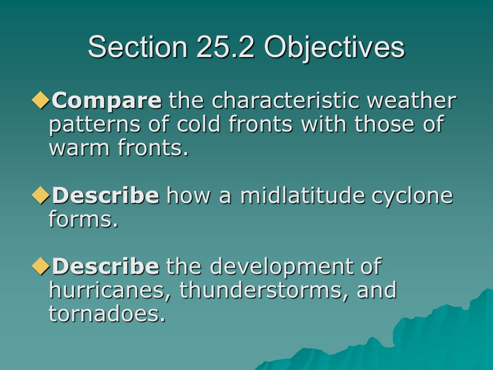 Section 25.2 Objectives Compare the characteristic weather patterns of cold fronts with those of warm fronts.