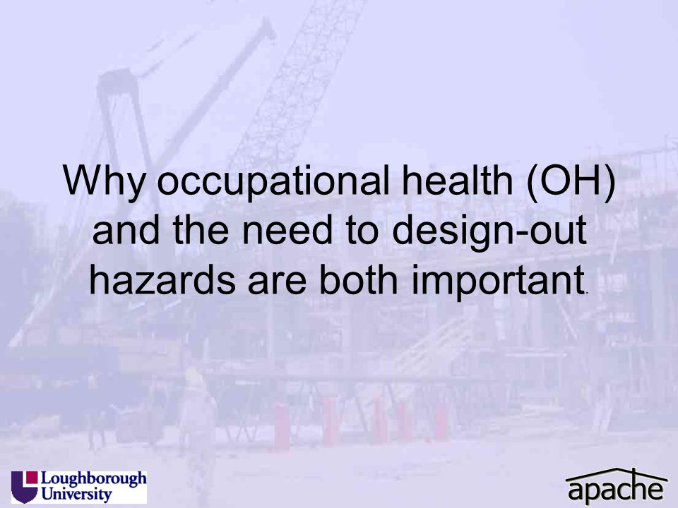 Why occupational health (OH) and the need to design-out hazards are both important.