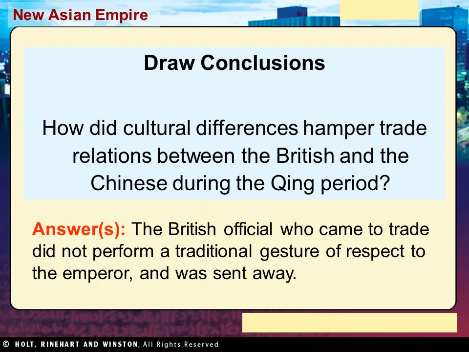 Draw Conclusions How did cultural differences hamper trade relations between the British and the Chinese during the Qing period