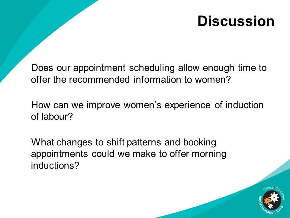 Discussion Does our appointment scheduling allow enough time to offer the recommended information to women