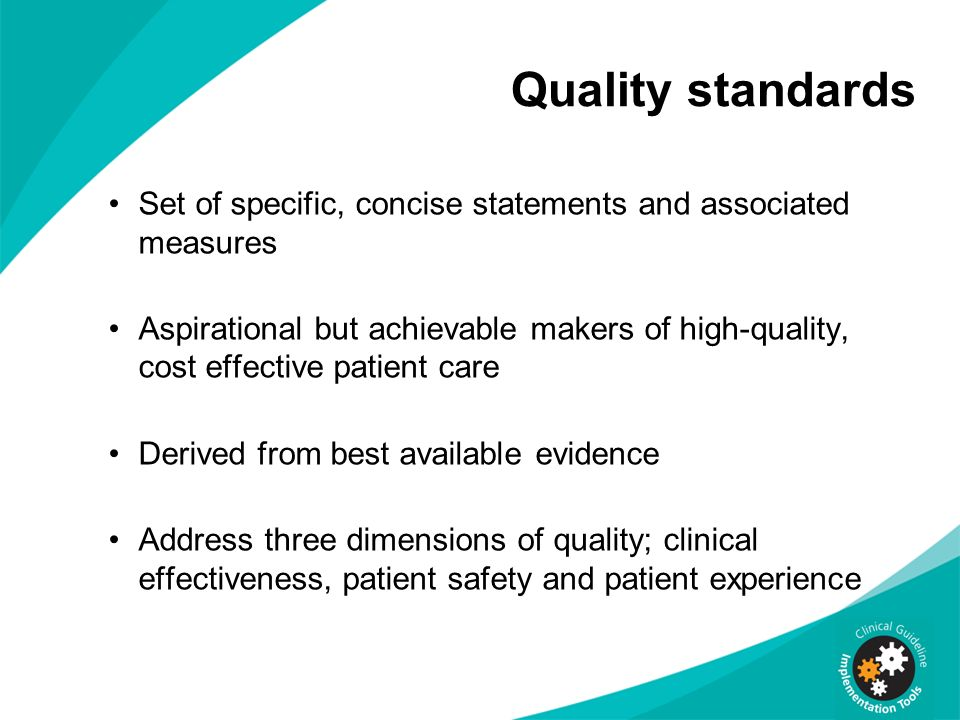 Quality standards Set of specific, concise statements and associated measures.