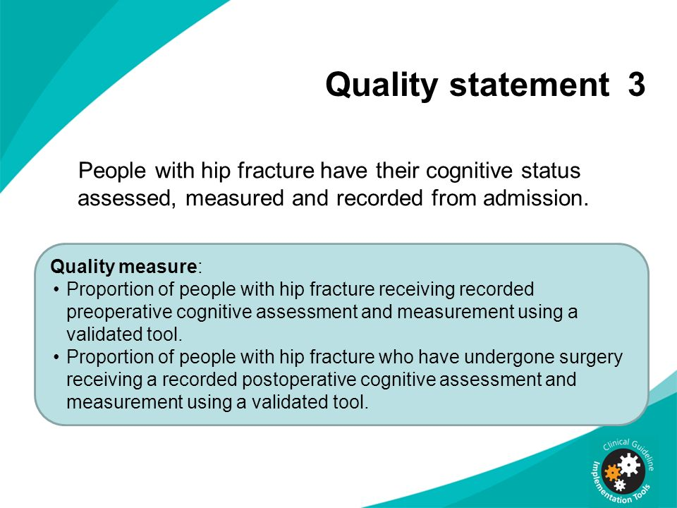 Quality statement 3 People with hip fracture have their cognitive status assessed, measured and recorded from admission.
