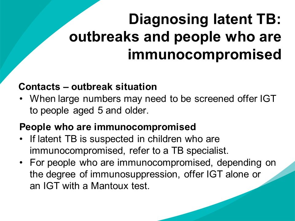 Diagnosing latent TB: outbreaks and people who are immunocompromised