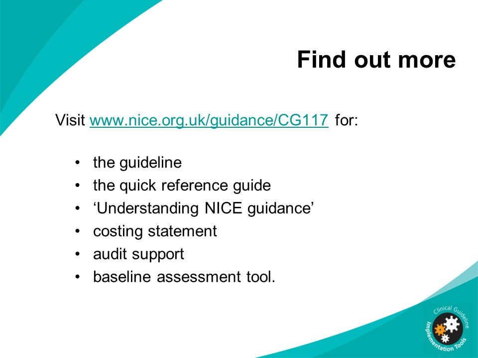 Find out more Visit www.nice.org.uk/guidance/CG117 for: the guideline