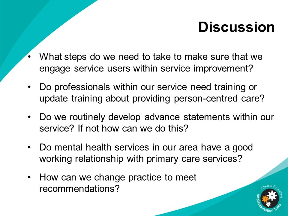 Discussion What steps do we need to take to make sure that we engage service users within service improvement