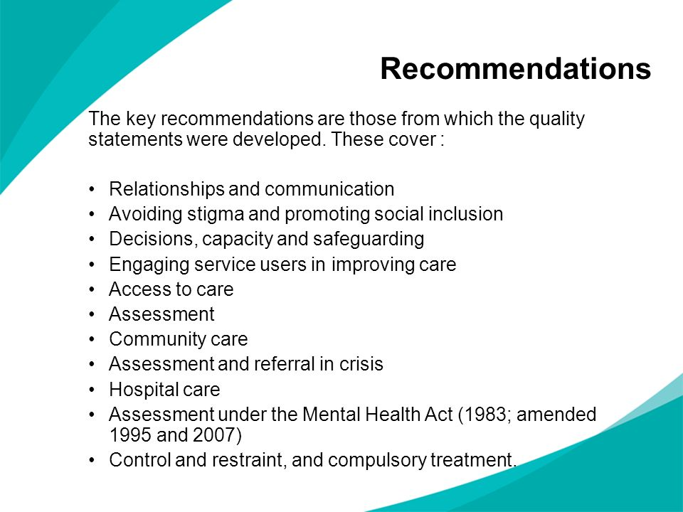 Recommendations The key recommendations are those from which the quality statements were developed. These cover :